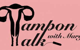 Tampon Talk with Mary and Jubilance